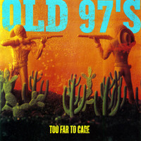 Old 97's - Too Far To Care (Expanded)