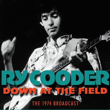 Ry Cooder - Down At the Field (Live)