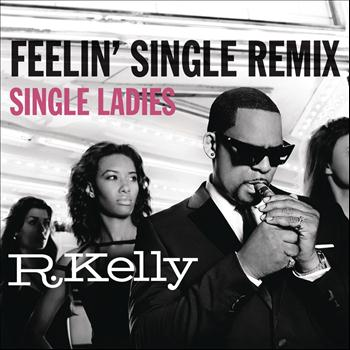 R. Kelly - Feelin' Single Remix - Single Ladies (Explicit)