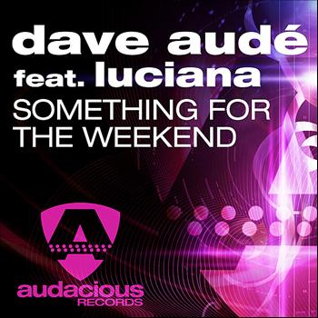 Dave Audé - Something For The Weekend (feat. Luciana)