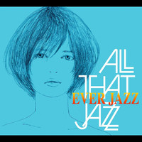 All That Jazz - EVER JAZZ