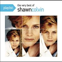 Shawn Colvin - Playlist: The Very Best Of Shawn Colvin