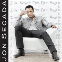 Jon Secada - I'm Never Too Far Away - Single