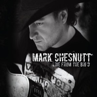 Mark Chesnutt - Live From The Big D
