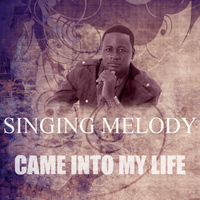Singing Melody - Came Into My Life
