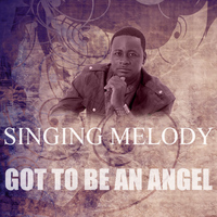 Singing Melody - Got To Be An Angel