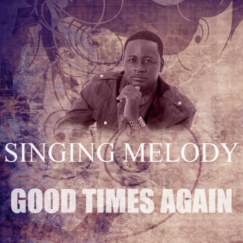 Singing Melody - Good Times Again