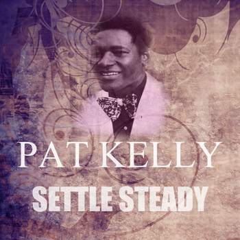 Pat Kelly - Settle Steady