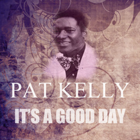 Pat Kelly - It's A Good Day
