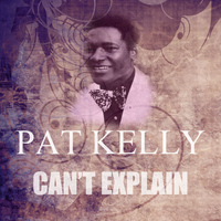 Pat Kelly - Can't Explain