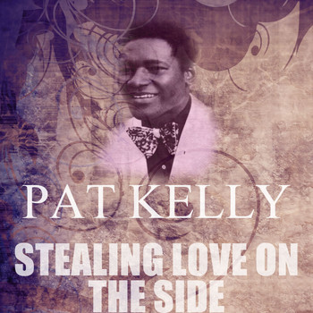 Pat Kelly - Stealing Love On The Side