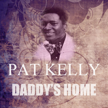 Pat Kelly - Daddy's Home