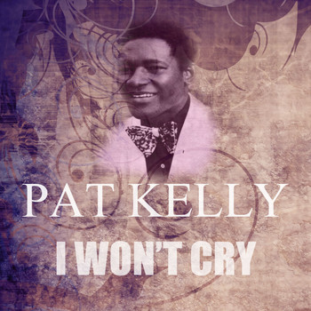 Pat Kelly - I Won't Cry