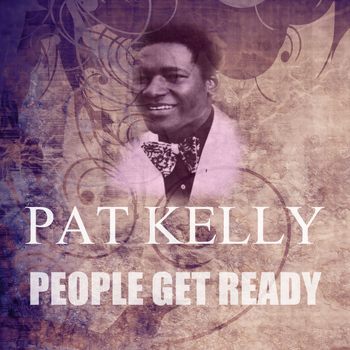 Pat Kelly - People Get Ready