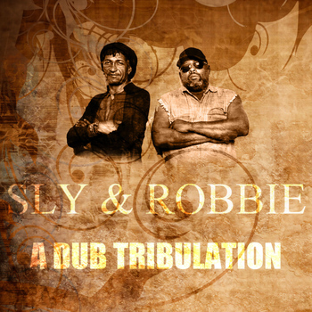 Sly & Robbie - A Dub Tribulation