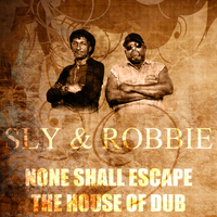 Sly & Robbie - None Shall Escape The House Of Dub