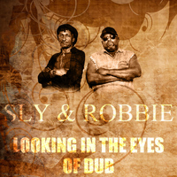Sly & Robbie - Looking In The Eyes Of Dub