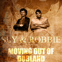 Sly & Robbie - Moving Out Of Dubland