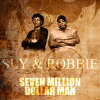 Sly & Robbie - Seven Million Dollar Man