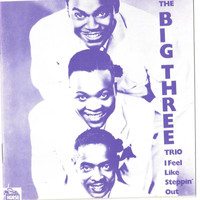 The Big Three Trio - I Feel Like Steppin' Out