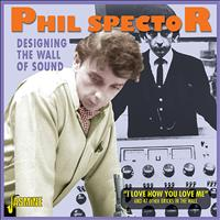 "Phil Spector - Designing the Wall Of Sound ""I Love How You Love Me"" And 47 Other Bricks in the Wall"