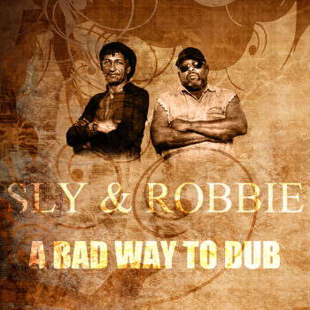 Sly & Robbie - A Bad Way To Dub