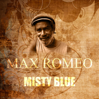 Max Romeo - Misty Blue