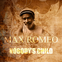 Max Romeo - Nobody's Child