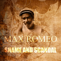 Max Romeo - Shame And Scandal