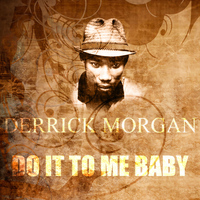 Derrick Morgan - Do It To Me Baby