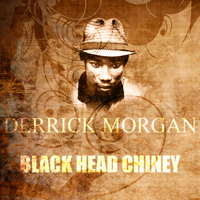 Derrick Morgan - Black Head Chiney