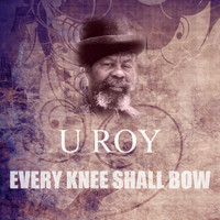 U Roy - Every Knee Shall Bow