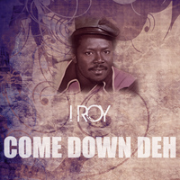 I Roy - Come Down Deh