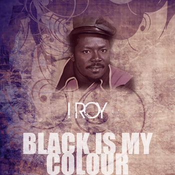 I Roy - Black Is My Colour