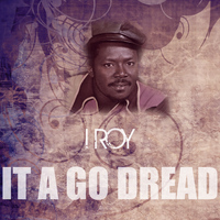 I Roy - It A Go Dread