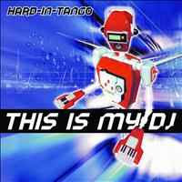 Hard In Tango - This Is My DJ