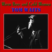 Tom Waits - Warm Beer and Cold Women