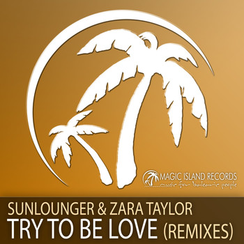 Sunlounger & Zara Taylor - Try To Be Love (Remixes)