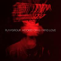 Playgroup - Hooked on U / Mad Love - Single