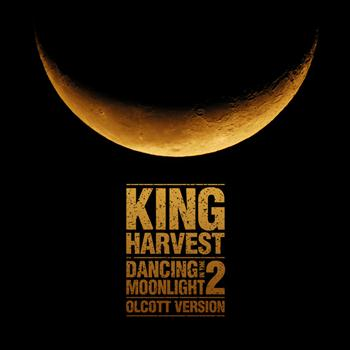 King Harvest - Dancing In The Moonlight 2 (Olcott Version)