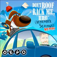 Devo - Don't Roof Rack Me, Bro! (Seamus Unleashed) [Remix] - Single