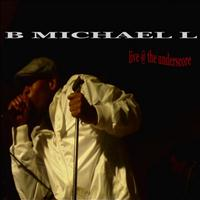 B Michael L - B Michael L Live At The Underscore Pt. 1
