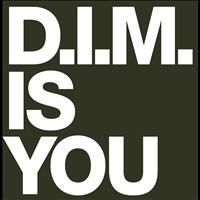 d.i.m. - Is You
