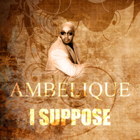 Ambelique - I Suppose