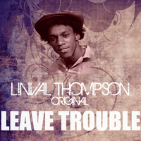 Linval Thompson - Leave Trouble