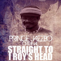 Prince Jazzbo - Straight To I Roy's Head