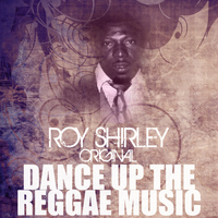 Roy Shirley - Dance Up The Reggae Music