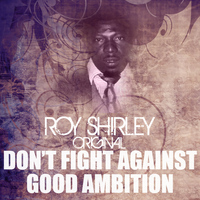 Roy Shirley - Don't Fight Against Good Ambition