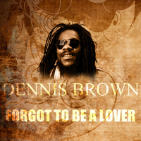 Dennis Brown - Forgot To Be A Lover