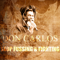 Don Carlos - Stop Fussing & Fighting